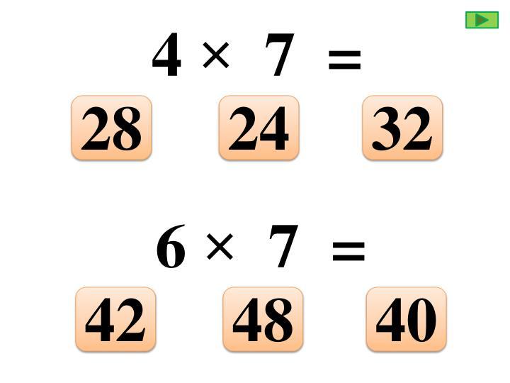 4 ×  7  =