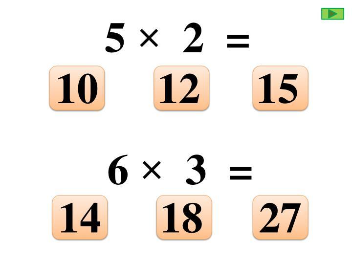 5 ×  2  =