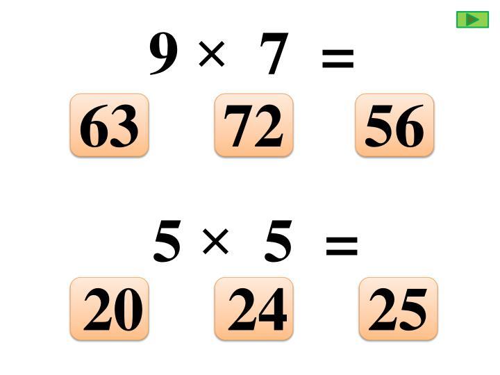9 ×  7  =