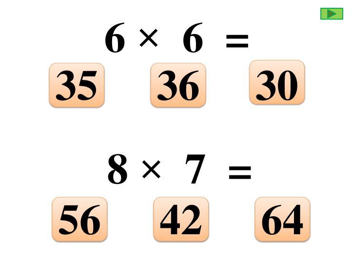 6 ×  6  =