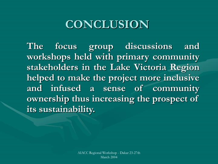 The focus group discussions and workshops held with primary community stakeholders in the Lake Victoria Region helped to make the project more inclusive and infused a sense of community ownership thus increasing the prospect of its sustainability.