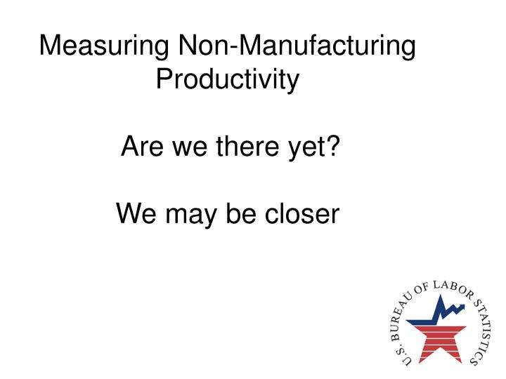 Measuring Non-Manufacturing Productivity