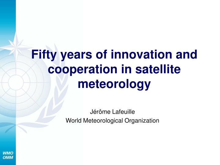 Fifty years of innovation and cooperation in satellite meteorology