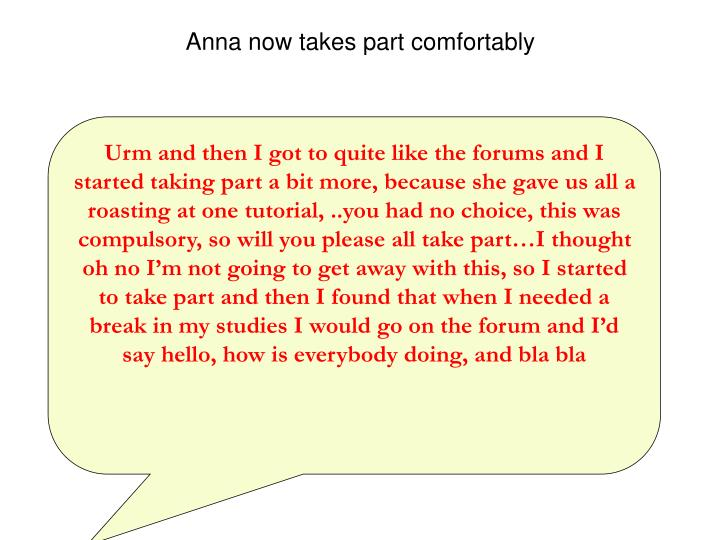 Anna now takes part comfortably
