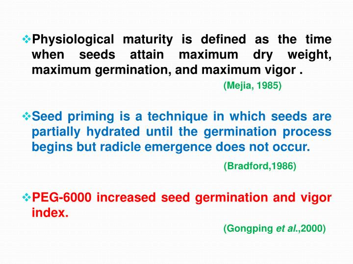 Physiological maturity is defined as the time when seeds attain maximum dry weight, maximum germinat...