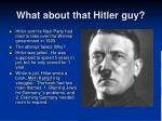what about that hitler guy