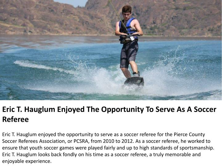 Eric T. Hauglum Enjoyed The Opportunity To Serve As A Soccer Referee