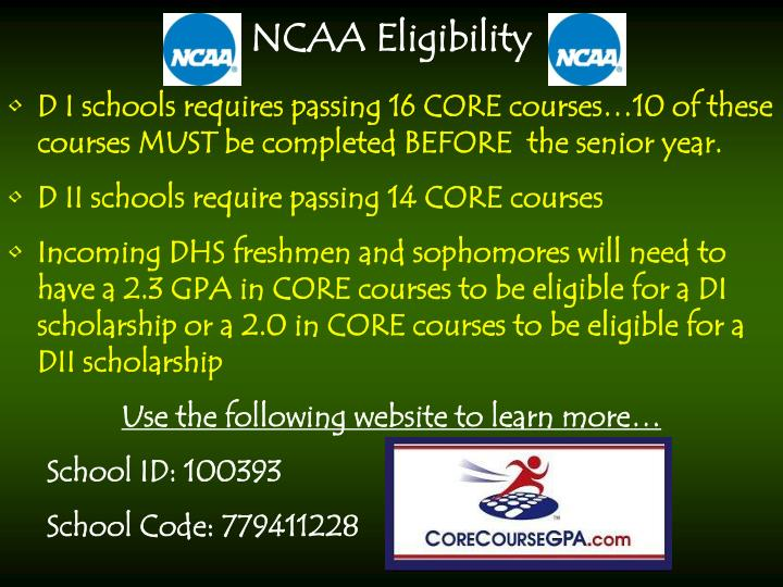 D I schools requires passing 16 CORE courses…10 of these courses MUST be completed BEFORE  the senior year.