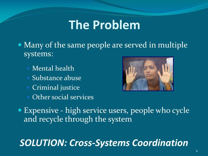 Many of the same people are served in multiple systems: