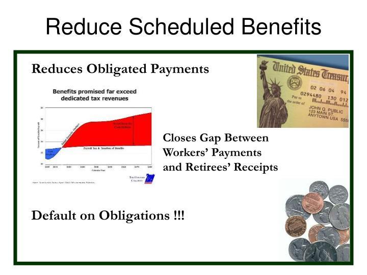 Reduce Scheduled Benefits