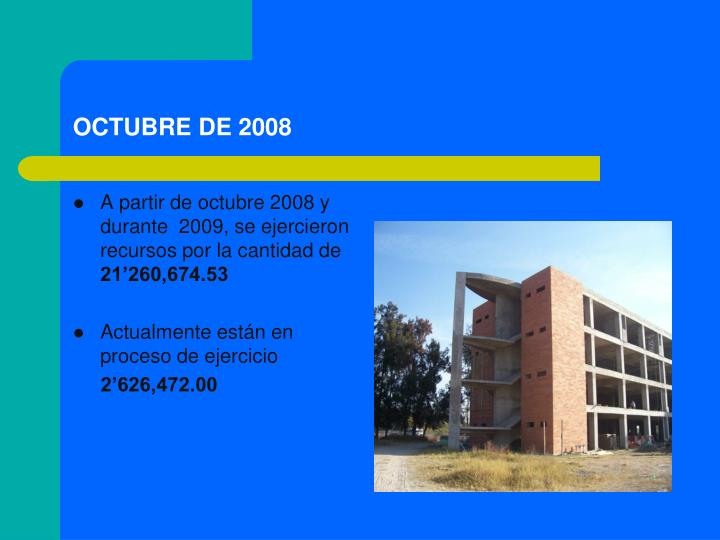 A partir de octubre 2008 y durante  2009, se ejercieron recursos por la cantidad de