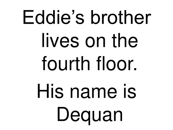 Eddie's brother lives on the fourth floor.