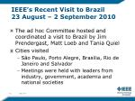 ieee s recent visit to brazil 23 august 2 september 2010