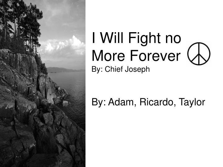 I will fight no more forever by chief joseph