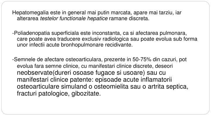 Hepatomegalia este in general mai putin marcata, apare mai tarziu, iar alterarea