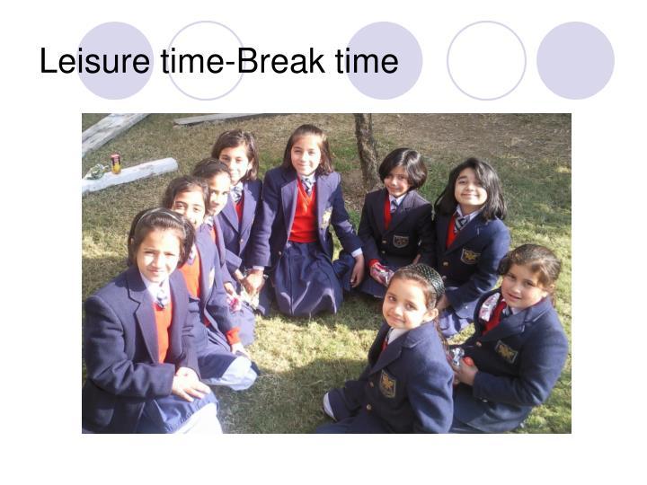 Leisure time-Break time