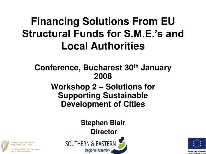 Financing solutions from eu structural funds for s m e s and local authorities