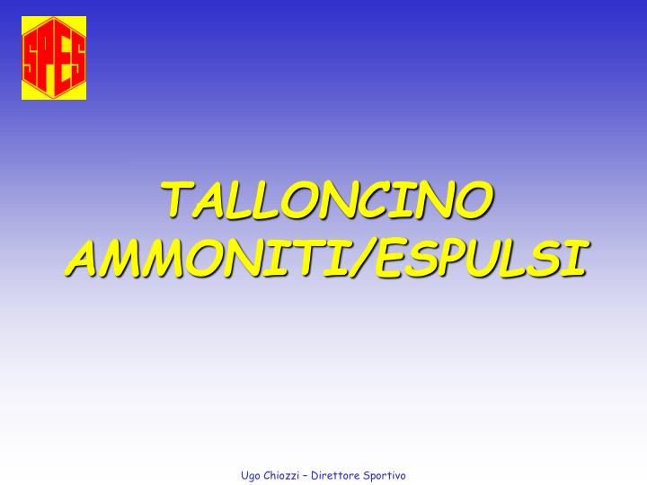 TALLONCINO AMMONITI/ESPULSI