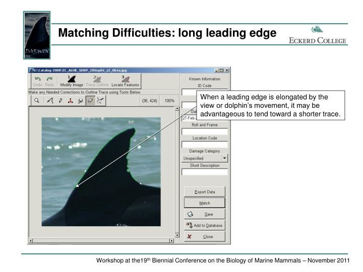 Matching Difficulties: long leading edge