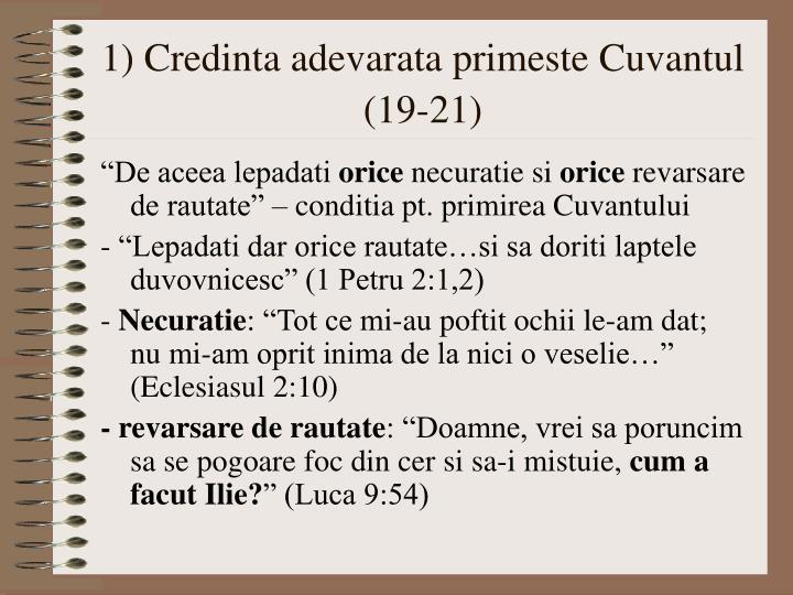 1) Credinta adevarata primeste Cuvantul (19-21)