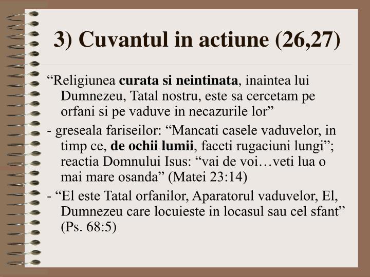 3) Cuvantul in actiune (26,27)