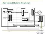 run control platform architecture