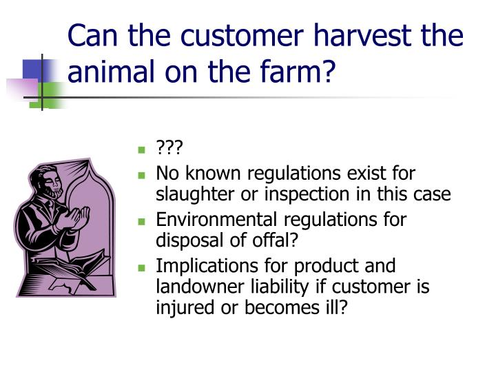 Can the customer harvest the animal on the farm?
