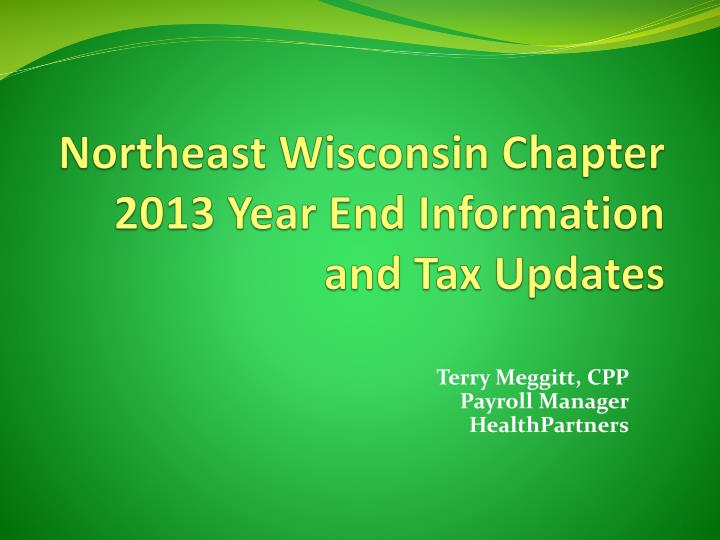 northeast wisconsin chapter 2013 year end information and tax updates n.