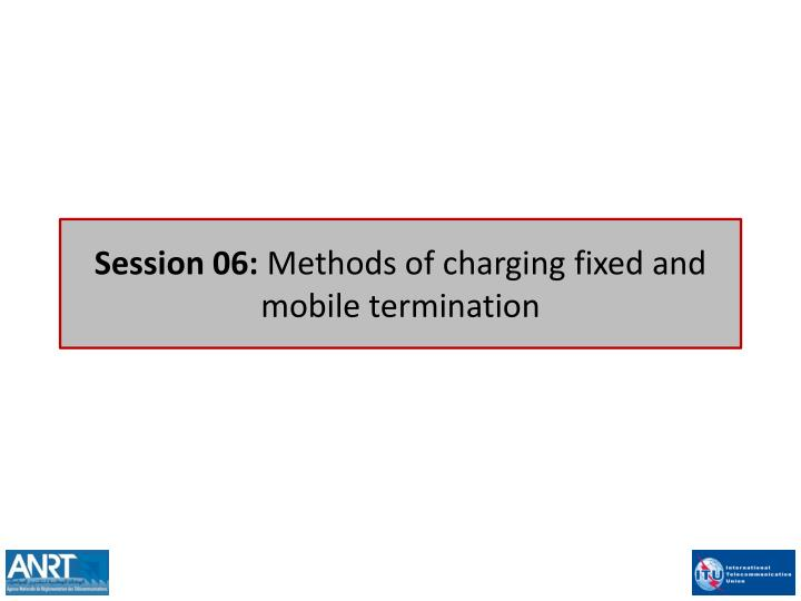 session 06 methods of charging fixed and mobile termination n.