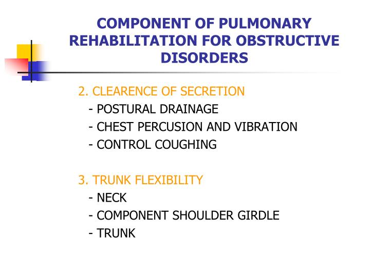 COMPONENT OF PULMONARY REHABILITATION FOR OBSTRUCTIVE DISORDERS