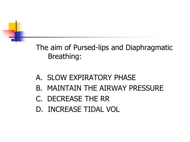 The aim of Pursed-lips and Diaphragmatic Breathing: