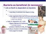 bacteria as beneficial necessary
