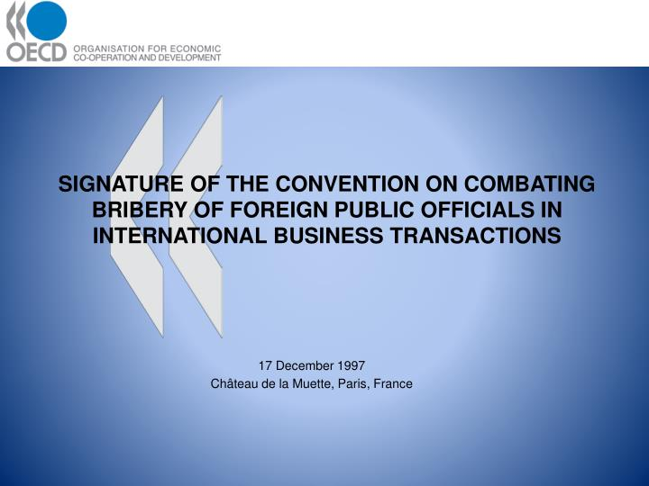SIGNATURE OF THE CONVENTION ON COMBATING BRIBERY OF FOREIGN PUBLIC OFFICIALS IN INTERNATIONAL BUSINESS TRANSACTIONS