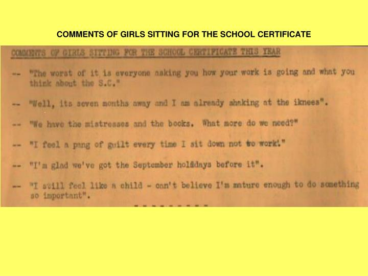 COMMENTS OF GIRLS SITTING FOR THE SCHOOL CERTIFICATE