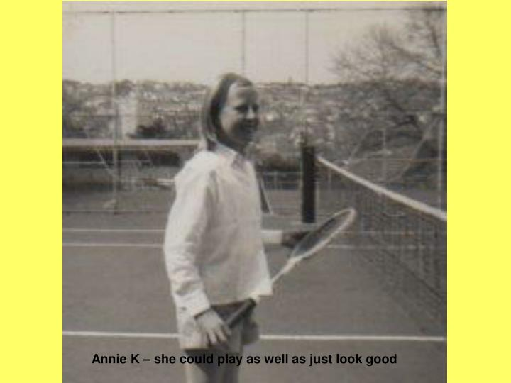 Annie K – she could play as well as just look good