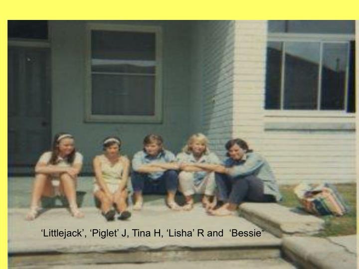 'Littlejack', 'Piglet' J, Tina H, 'Lisha' R and  'Bessie