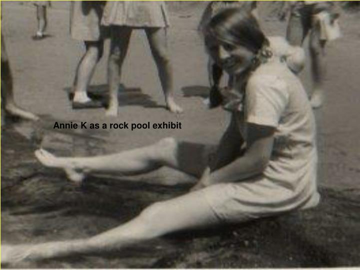 Annie K as a rock pool exhibit