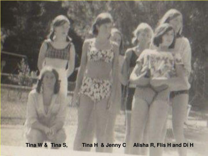 Tina W &  Tina S,          Tina H  & Jenny C     Alisha R, Flis H and Di H