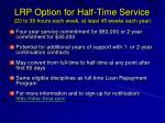lrp option for half time service 20 to 39 hours each week at least 45 weeks each year