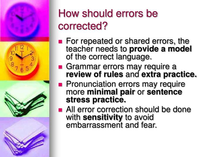 How should errors be corrected?
