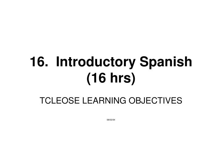 16 introductory spanish 16 hrs n.