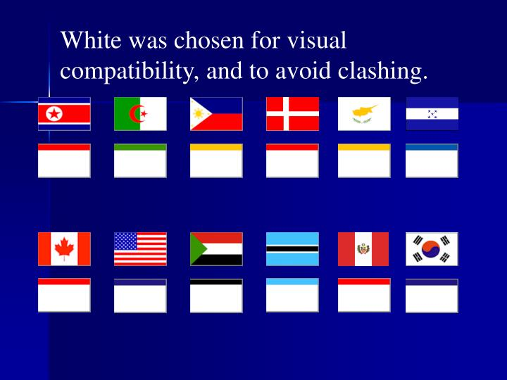 White was chosen for visual compatibility, and to avoid clashing.