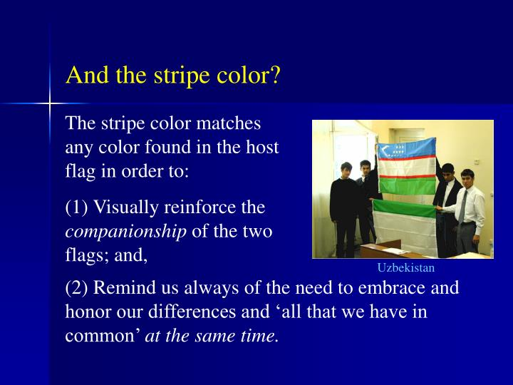 The stripe color matches any color found in the host flag in order to: