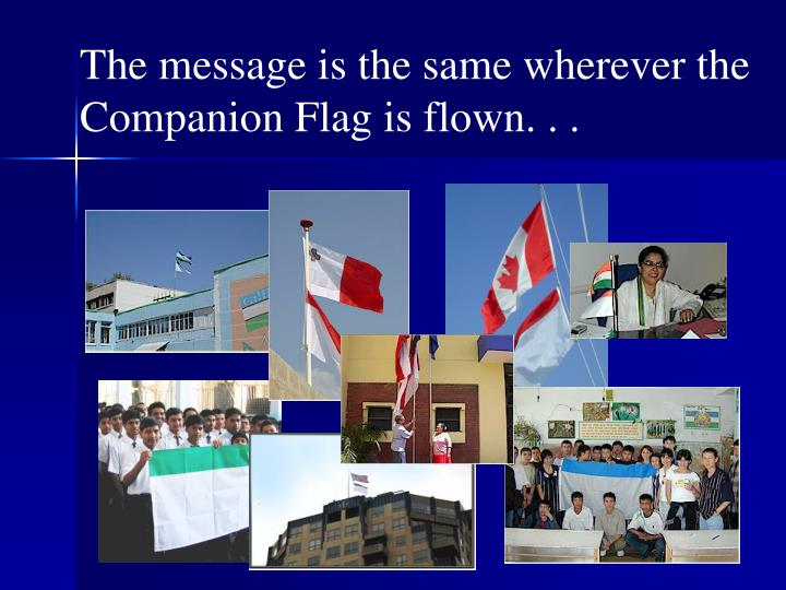 The message is the same wherever the Companion Flag is flown. . .