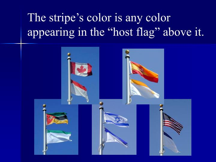 """The stripe's color is any color appearing in the """"host flag"""" above it."""