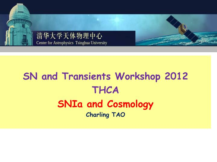 sn and transients workshop 2012 thca snia and cosmology charling tao n.