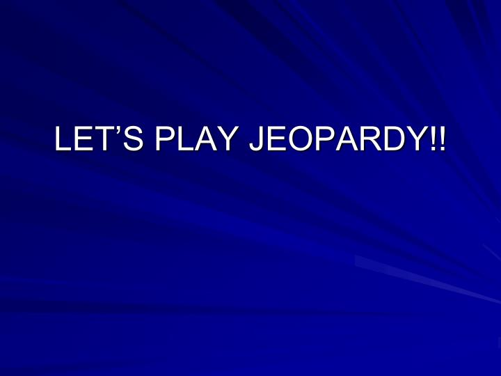 let s play jeopardy n.