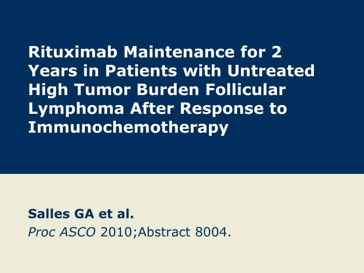Rituximab Maintenance for 2 Years in Patients with Untreated High Tumor Burden Follicular Lymphoma A...