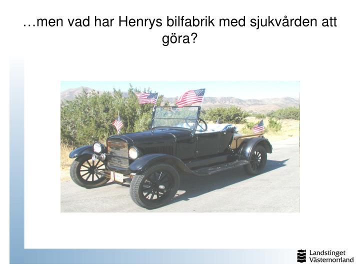 …men vad har Henrys bilfabrik med sjukvården att göra?