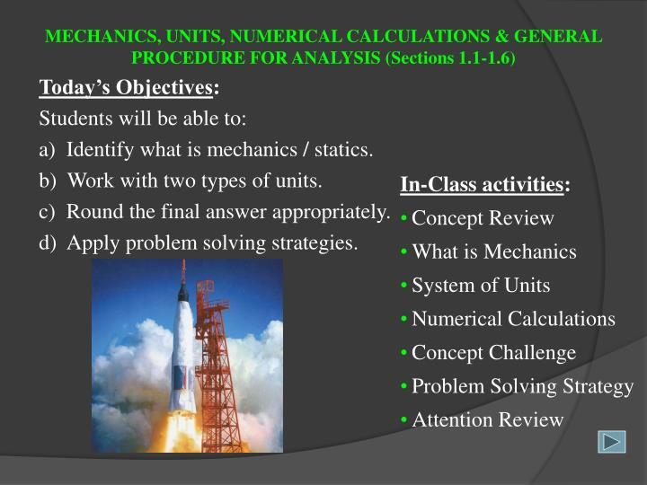 MECHANICS, UNITS, NUMERICAL CALCULATIONS & GENERAL PROCEDURE FOR ANALYSIS (Sections 1.1-1.6)